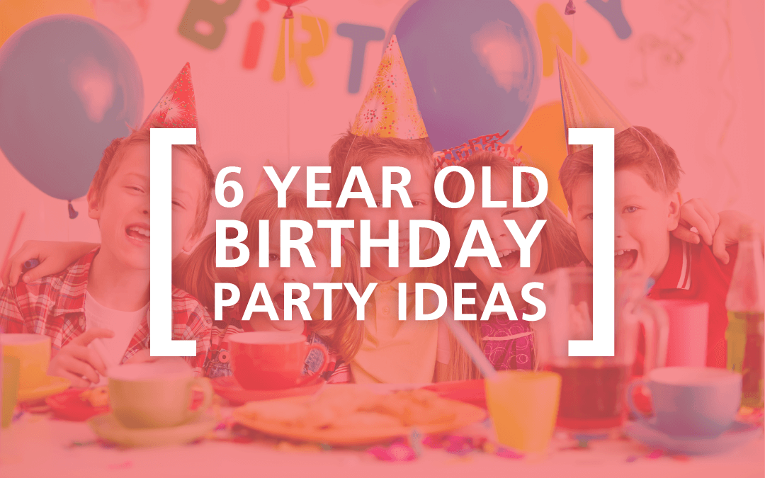 6 Year Old Birthday Party Ideas